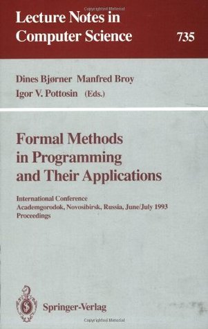 Formal Methods in Programming and Their Applications: International Conference, Academgorodok, Novosibirsk, Russia, June 28 - July 2, 1993. Proceedings (Lecture Notes in Computer Science)
