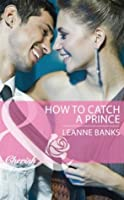 How to Catch a Prince (Mills & Boon Cherish) (Royal Babies - Book 3)