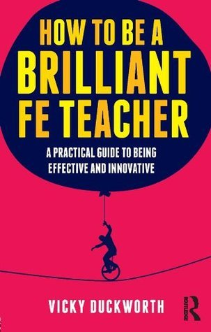 How-to-be-a-Brilliant-FE-Teacher-A-practical-guide-to-being-effective-and-innovative