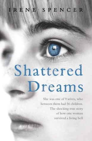 Shattered Dreams: My Life as a Polygamist's Wife by Irene
