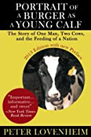Portrait of a Burger as a Young Calf: The Story of One Man, Two Cows, and the Feeding of a Nation
