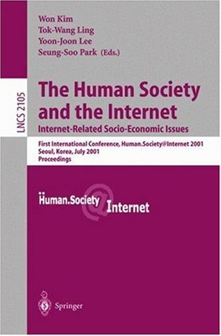 The Human Society and the Internet. Internet Related Socio-Economic Issues: First International Conference, Human.Society.Internet 2001, Seoul, Korea, ... (Lecture Notes in Computer Science)