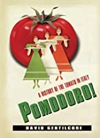 Pomodoro!: A History of the Tomato in Italy (Arts and Traditions of the Table: Perspectives on Culinary History)
