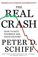 The Real Crash (Revised Edition): America's Coming Bankruptcy---How to Save Yourself and Your Country
