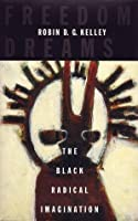 Freedom Dreams: The Black Radical Imagination