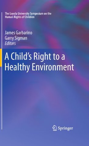 A Child's Right to a Healthy Environment (The Loyola University Symposium on the Human Rights of Children)