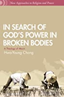 In Search of God's Power in Broken Bodies: A Theology of Maum (New Approaches to Religion and Power)