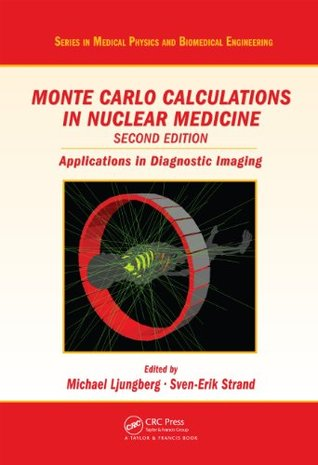 Monte Carlo Calculations in Nuclear Medicine, Second Edition: Applications in Diagnostic Imaging (Series in Medical Physics and Biomedical Engineering)