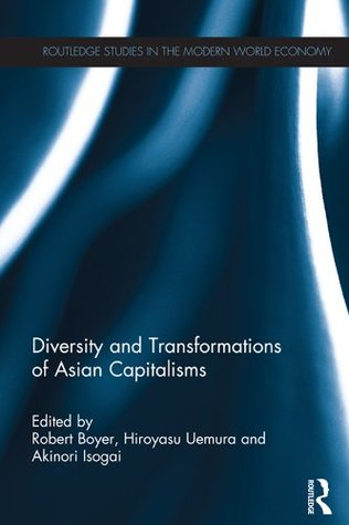 Diversity and Transformations of Asian Capitalisms (Routledge Studies in the Modern World Economy)