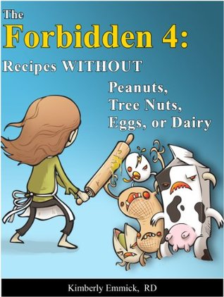 The Forbidden 4:  Recipes without Peanuts, Tree Nuts, Eggs or Dairy