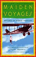 Maiden Voyages: Writings of Women Travelers (Vintage Departures)