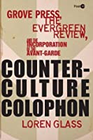 Counterculture Colophon: Grove Press, the <I>Evergreen Review</I>, and the Incorporation of the Avant-Garde (Post*45)