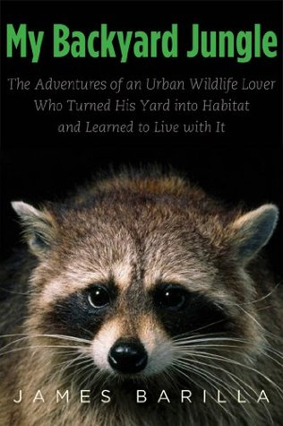 My Backyard Jungle The Adventures Of An Urban Wildlife Lover Who