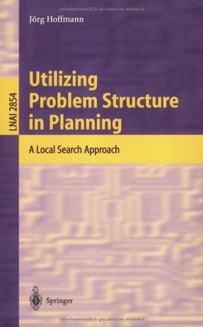 Utilizing Problem Structure in Planning: A Local Search Approach (Lecture Notes in Computer Science / Lecture Notes in Artificial Intelligence)