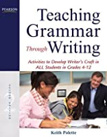 Teaching Grammar through Writing: Activities to Develop Writer's Craft in ALL Students in Grades 4-12 (2nd Edition)