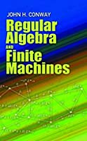 Regular Algebra and Finite Machines (Dover Books on Mathematics)
