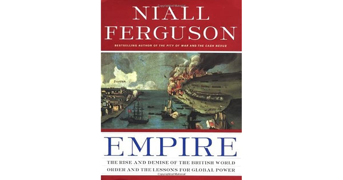 Empire The Rise and Demise of the British World Order and the Lessons for Global Power