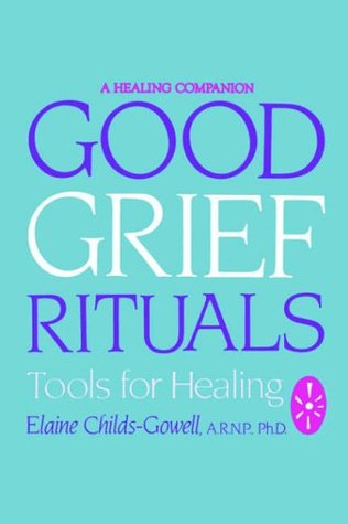 GOOD GRIEF RITUALS: Tools for Healing
