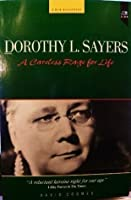 Dorothy L. Sayers: A Careless Rage for Life