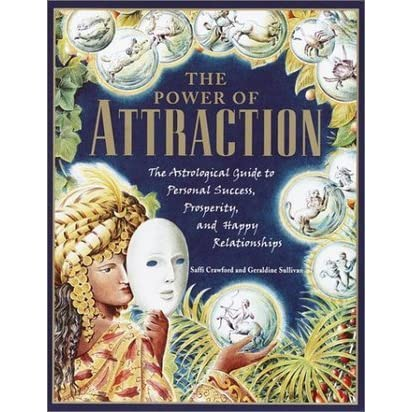The Power of Attraction: The Astrological Guide to Personal