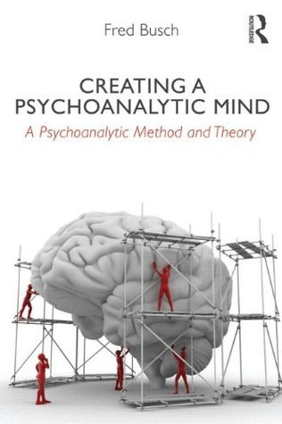 Creating a Psychoanalytic Mind - A psychoanalytic method and theory