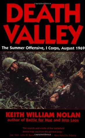 Death Valley- The Summer Offensive, I Corps, August 1969 by Keith William Nolan