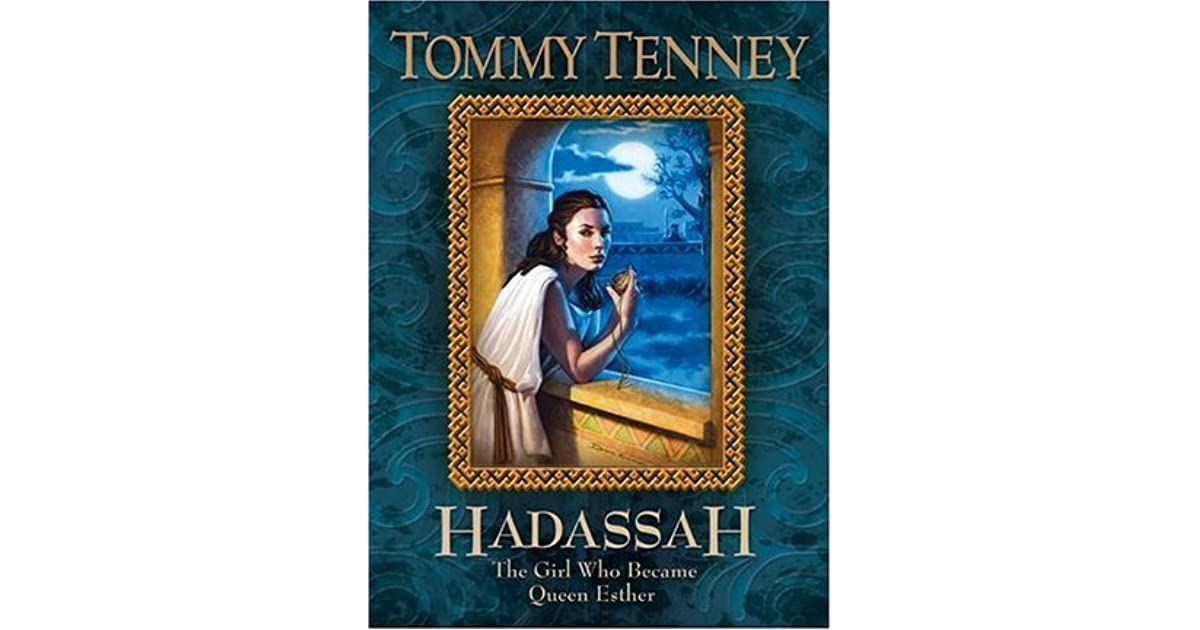 Hadassah The Girl Who Became Queen Esther By Tommy Tenney