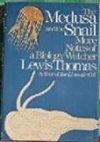 THE MEDUSA AND THE SNAIL and other Lewis Thomas Essays
