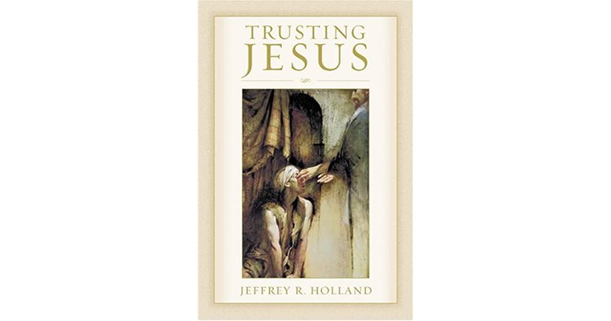 Trusting Jesus By Jeffrey R Holland