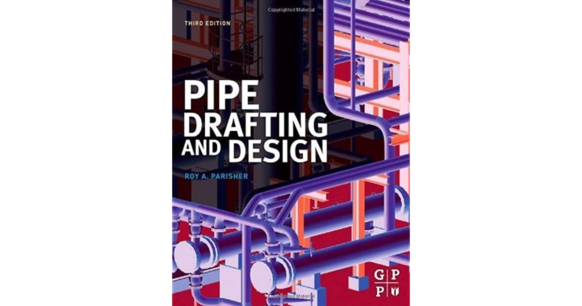 Pipe Drafting And Design By Roy A Parisher