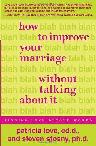 How to Improve Your Marriage Without Talking About It by Patricia Love