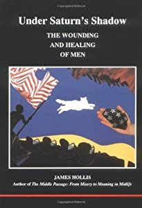 Under Saturn's Shadow: The Wounding and Healing of Men (Studies in Jungian Psychology By Jungian Analysts, 63)