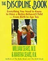 The Discipline Book: Everything You Need to Know to Have a Better-Behaved Child--From Birth to Age Ten