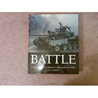 BATTLE A Visual Journey Through 5,000 Years of Combat