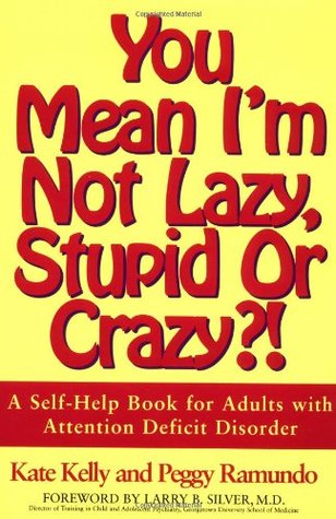 You Mean I'm Not Lazy, Stupid or Crazy?!: A Self-Help Book for Adults with Attention Deficit Disorder
