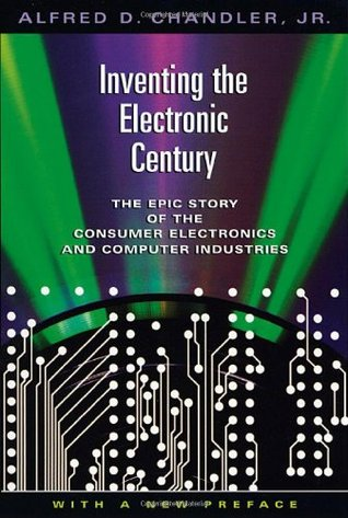 Inventing the Electronic Century: The Epic Story of the Consumer Electronics and Computer Industries, with a New Preface