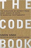 The Code Book: The Evolution Of Secrecy From Mary, Queen Of Scots To Quantum Cryptography