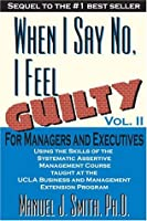 When I Say No I Feel Guilty, Vol. II, for Managers and Executives