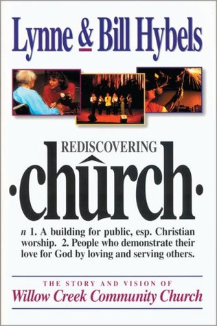 Rediscovering Church: The Story and Vision of Willow Creek Community