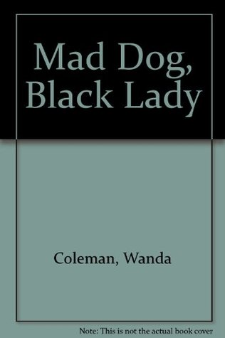 Mad Dog, Black Lady by Wanda Coleman