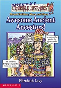Awesome Ancient Ancestors!: Mound Builders, Maya, and More