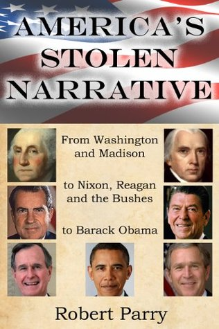 America's Stolen Narrative: From Washington and Madison to Nixon, Reagan and the Bushes to Obama