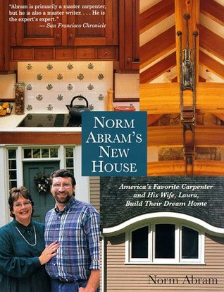 Norm Abram's New House: America's Favorite Carpenter and His Wife ...