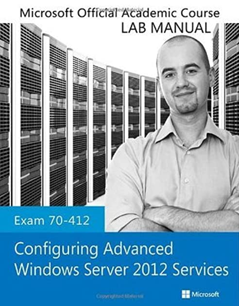 configuring advanced windows server 2012 services exam 70 412 lab rh goodreads com microsoft official academic course lab manual pdf microsoft official academic course lab manual answers