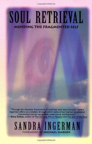 Soul Retrieval: Mending the Fragmented Self by Sandra Ingerman