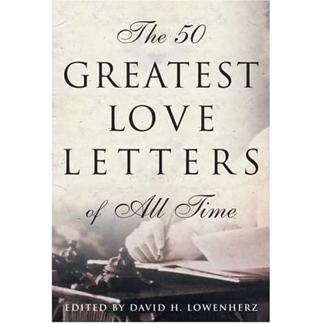 The 50 Greatest Love Letters Of All Time By David H