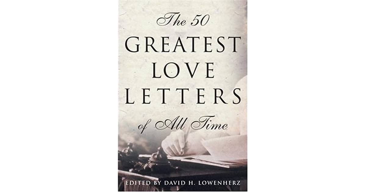 The 50 Greatest Love Letters of All Time by David H  Lowenherz