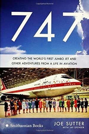[BOOKS] ✫ 747: Creating the World's First Jumbo Jet and Other Adventures from a Life in Aviation Author Joe Sutter – Sunkgirls.info