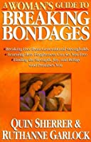 A Woman's Guide to Breaking Bondages (Woman's Guides)
