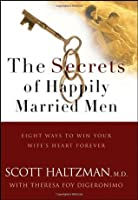 The Secrets of Happily Married Men: Eight Ways to Win Your Wife's Heart Forever